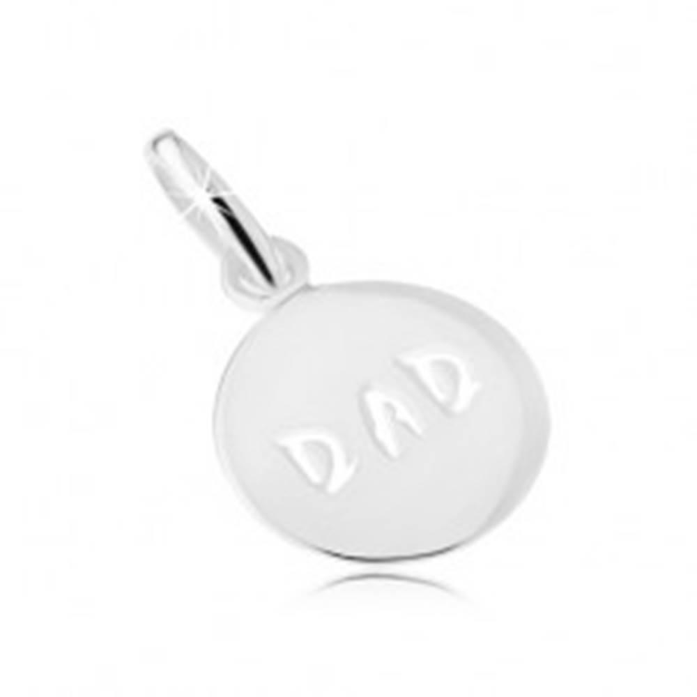 """Šperky eshop Lesklý plochý prívesok zo striebra 925, okrúhly, vyrezaný nápis """"DAD"""""""