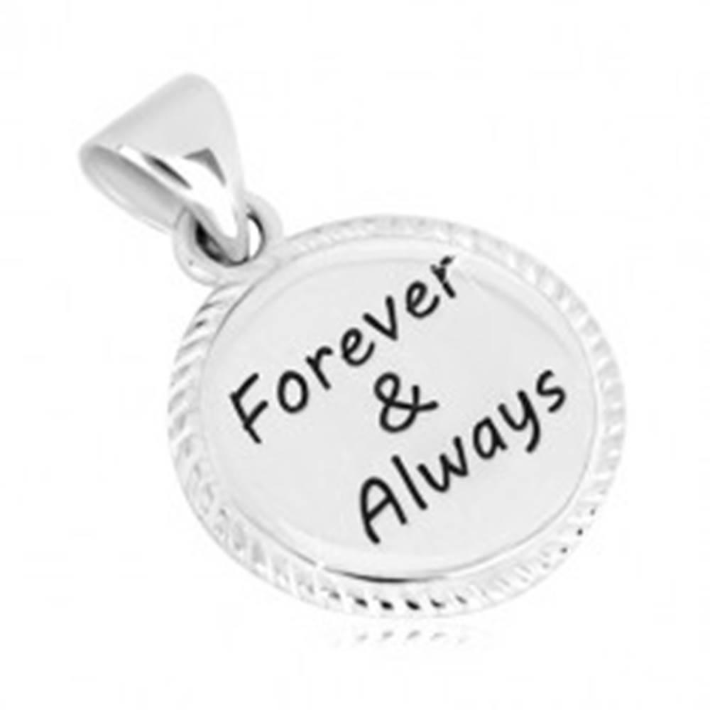 """Šperky eshop Strieborný prívesok 925 - kruh s vrúbkovaným okrajom a nápisom """"Forever & Always"""""""